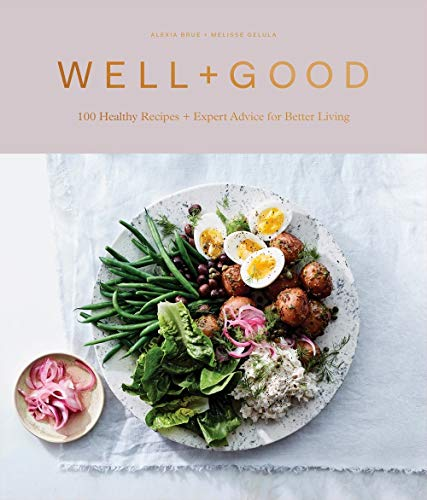 Well+Good Cookbook: 100 Healthy Recipes + Expert Advice for Better Living