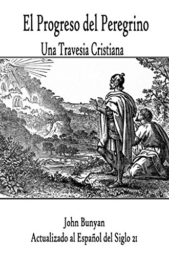 Download Pilgrim's Progress: A Christian Story: In 21st Century Spanish (Religion nº 1) (Spanish Edition) B074PWFKVW