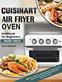 Cuisinart Air Fryer Oven Cookbook for Beginners 2020-2021: 100 Easy, Delicious, Healthy and...