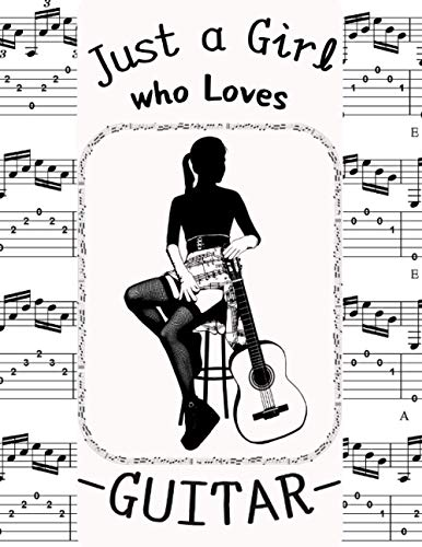Just A Girl Who Loves Guitar: Guitar Tab Logbook , Tablature Journal Notebook , Blank Guitar Manuscript Paper, Perfect For Girls, Students , Kids . Unique & Beautiful Cover Design. – Paperback -