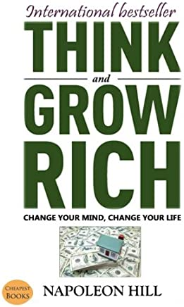 Think And Grow Rich: Change Your Mind, Change Your Life