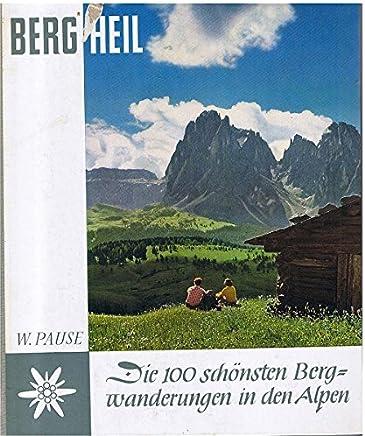 Berg Heil 100 schöne Bergtouren in den Alpen