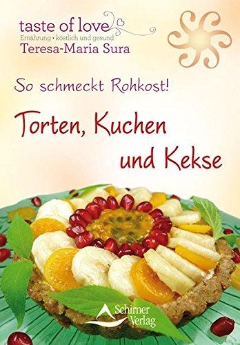 So schmeckt Rohkost!: Torten, Kuchen und Kekse