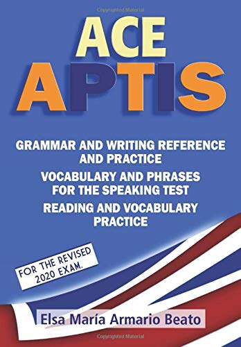 ACE APTIS: Grammar and writing reference and practice. Vocabulary and phrases for the speaking test. Reading and vocabulary practice.