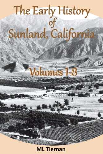 The Early History of Sunland, California: Volumes 1-8 (English Edition)