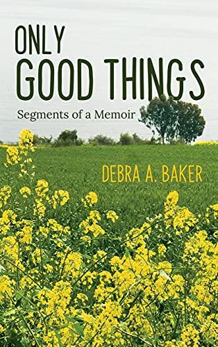 Only Good Things: Segments of a Memoir