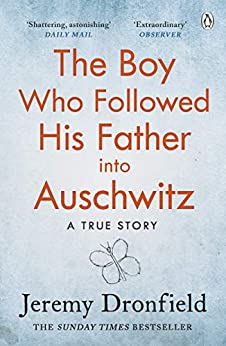 The Boy Who Followed His Father into Auschwitz: The Number One Sunday Times Bestseller by [Jeremy Dronfield]