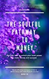 The Soulful Pathway To Money: Discover how to unlock your inner power to make money and succeed. (The Soulful Pathway Series Book 10) (English Edition)