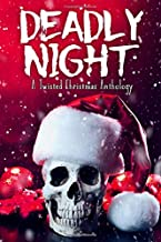 Deadly Night: A Twisted Christmas Anthology (Twisted Anthologies)