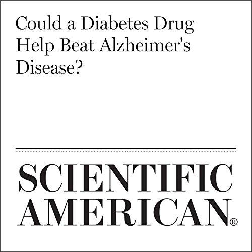 Could a Diabetes Drug Help Beat Alzheimer's Disease? audiobook cover art