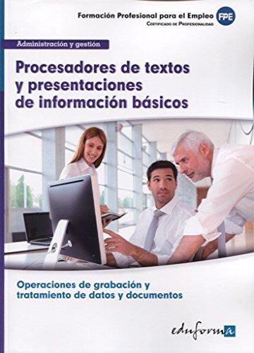 Procesadores de textos y presentaciones de información básicos : certificado de profesionalidad operaciones de grabación y tratamiento de datos y documentos : familia administración y gestión