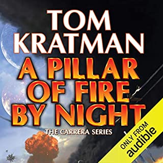 A Pillar of Fire by Night     Carrera, Book 7              Written by:                                                                                                                                 Tom Kratman                               Narrated by:                                                                                                                                 James Fouhey                      Length: 14 hrs and 55 mins     1 rating     Overall 5.0