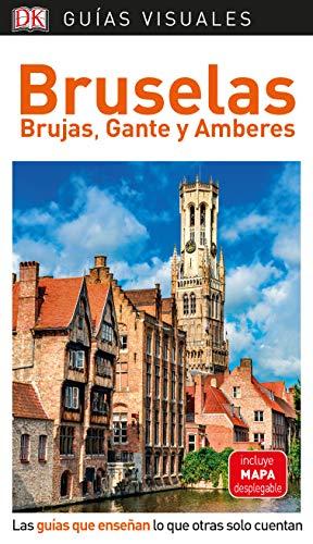 Guía Visual Bruselas, Brujas Gante y Amberes: Las guías que enseñan lo que otras solo cuentan (GUIAS VISUALES)