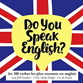 Les 100 verbes les plus courants en anglais     Do you speak English?              De :                                                                                                                                 J. M. Gardner                               Lu par :                                                                                                                                 Katie Haigh                      Durée : 50 min     Pas de notations     Global 0,0