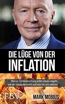 Die L�ge von der Inflation: Warum Geldentwertung jeden etwas angeht, wie sie manipuliert wird und wie wir uns wehren k�nnen