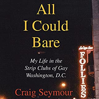 All I Could Bare     My Life in the Strip Clubs of Gay Washington, D.C.              By:                                                                                                                                 Craig Seymour                               Narrated by:                                                                                                                                 Craig Seymour                      Length: 5 hrs and 48 mins     28 ratings     Overall 4.3