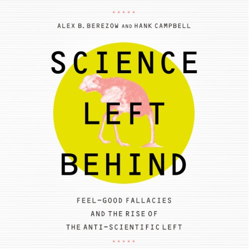 Science Left Behind     Feel-Good Fallacies and the Rise of the Anti-Scientific Left              By:                                                                                                                                 Alex B. Berezow,                                                                                        Hank Campbell                               Narrated by:                                                                                                                                 Bernard Clark                      Length: 8 hrs and 32 mins     18 ratings     Overall 3.6