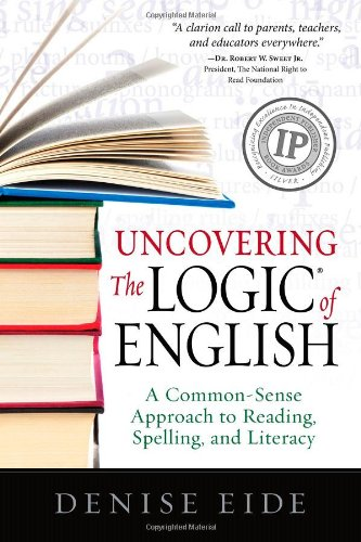 Compare Textbook Prices for Uncovering the Logic of English: A Common-Sense Approach to Reading, Spelling, and Literacy 2nd Edition Edition ISBN 9781936706211 by Denise Eide
