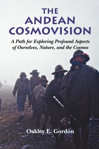 The Andean Cosmovision: A Path for Exploring Profound Aspects of Ourselves, Nature, and the Cosmos