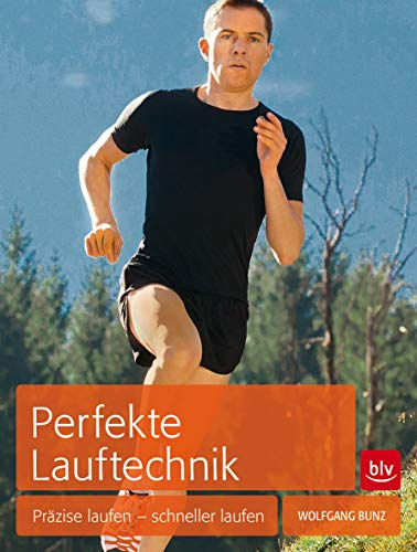 Perfekte Lauftechnik: Präzise laufen - schneller laufen