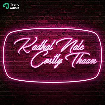 Kaadhal Nale Costly Thaan