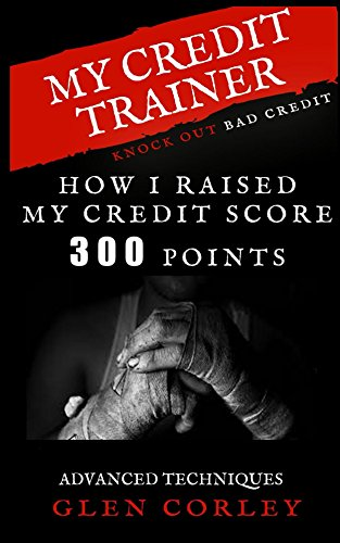 My Credit Trainer: How I Raised My Credit Score 300 Points (English Edition)