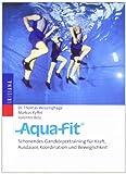 Aqua-Fit: Schonendes Ganzkörpertraining für Kraft, Ausdauer, Koordination und Beweglichkeit - Thomas Wessinghage