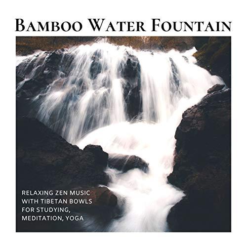 Bamboo Water Fountain: Relaxing Zen Music with Tibetan Bowls for Studying, Meditation, Yoga