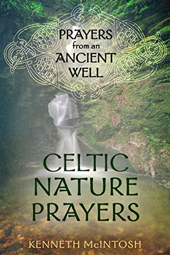 Celtic Nature Prayers Volume 1: Prayers from an Ancient Well