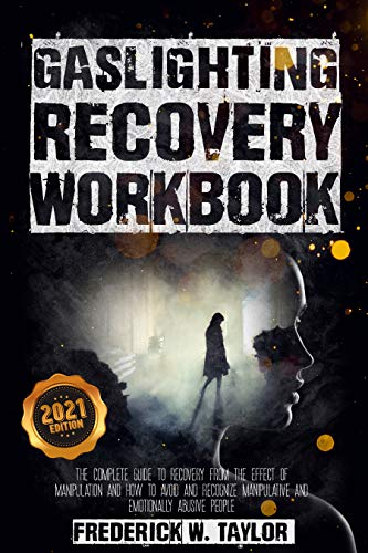 Gaslighting Recovery Workbook: The Complete Guide to Recovery from the Effect of Manipulation and How to Avoid and Recognize Manipulative and Emotionally Abusive People (English Edition)