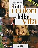 Tutti i colori della vita. Con Ciotti, non lasciamoci rubare il futuro. Per le Scuole supe...