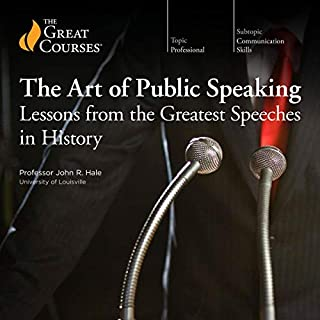 The Art of Public Speaking: Lessons from the Greatest Speeches in History                   Written by:                                                                                                                                 John R. Hale,                                                                                        The Great Courses                               Narrated by:                                                                                                                                 John R. Hale                      Length: 6 hrs and 15 mins     6 ratings     Overall 4.3