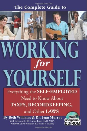 The Complete Guide to Working for Yourself: Everything the Self-Employed Need to Know about Taxes, Recordkeeping, and Other Laws (Book & CD-ROM)