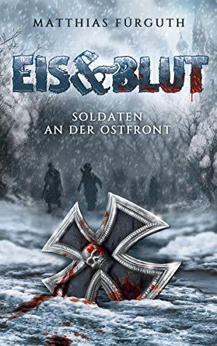 Eis und Blut: Soldaten an der Ostfront
