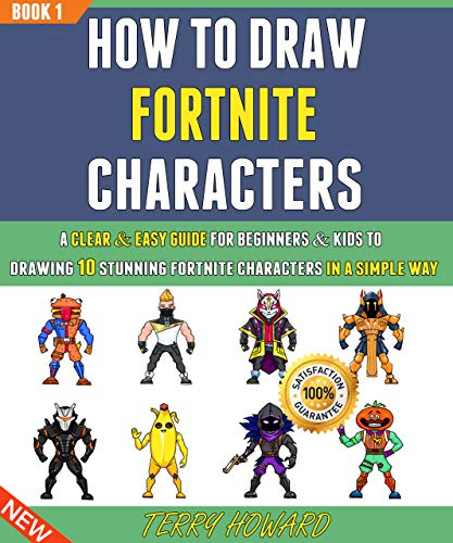 How To Draw Fortnite Characters: A Clear & Easy Guide For Beginners & Kids To Drawing 10 Stunning Fortnite characters In A Simple Way (Book 1).