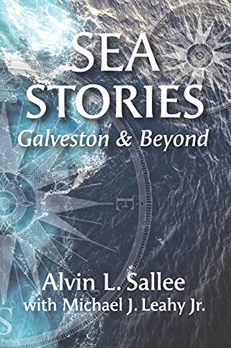 Compare Textbook Prices for Sea Stories: Galveston and Beyond  ISBN 9780999148624 by Sallee, Alvin L,Leahy Jr., Michael J