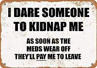 I Dare Someone to Kidnap Me 注意看板メタル安全標識注意マー表示パネル金属板のブリキ看板情報サイントイレ公共場所駐車ペット誕生日新年クリスマスパーティーギフト