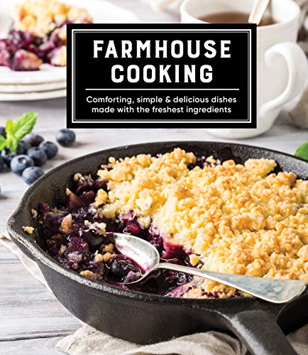 Farmhouse Cooking: Comforting, Simple & Delicious Dishes Made with the Freshest Ingredients