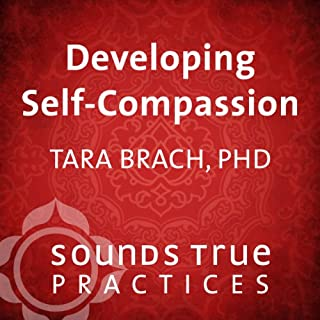 Developing Self-Compassion                   By:                                                                                                                                 Tara Brach PhD                               Narrated by:                                                                                                                                 Tara Brach PhD                      Length: 17 mins     124 ratings     Overall 4.8