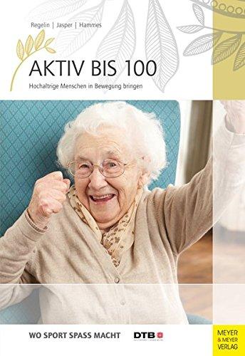 Aktiv bis 100: Hochaltrige Menschen in Bewegung bringen (Wo Sport Spass macht)