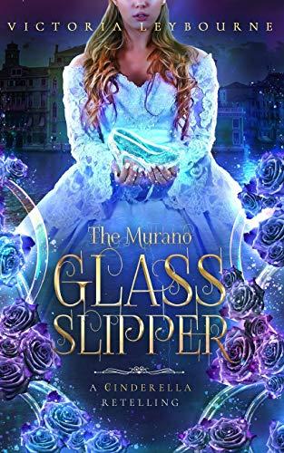 The Murano Glass Slipper: A Cinderella Retelling (Glass and Roses, Band 2)