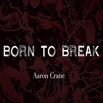 Born to Break