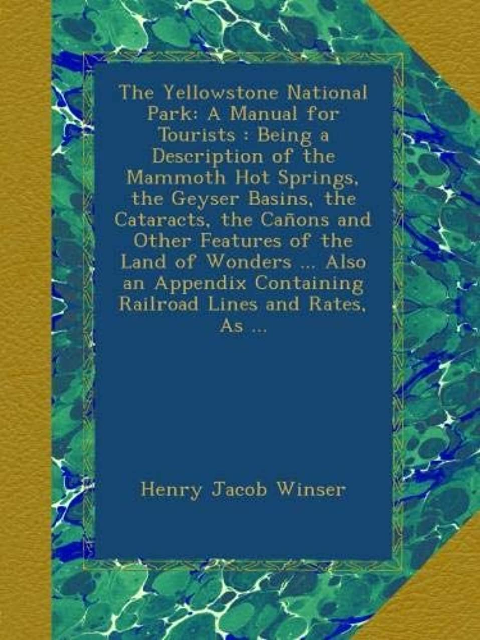 聡明バラ色性差別The Yellowstone National Park: A Manual for Tourists : Being a Description of the Mammoth Hot Springs, the Geyser Basins, the Cataracts, the Ca?ons and Other Features of the Land of Wonders ... Also an Appendix Containing Railroad Lines and Rates, As ...
