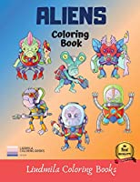 Coloring Book Aliens: Aliens coloring book for kid, beautuful aliens to be colored, a coloring book for kids and adults with fantastic drawings of aliens, awesome coloring pictures.