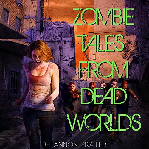 Zombie Tales from Dead Worlds Audiobook By Rhiannon Frater cover art