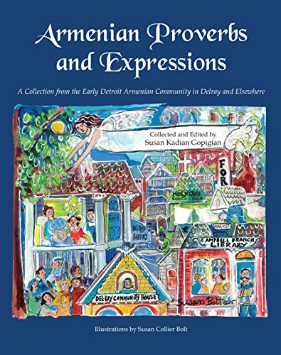 Armenian Proverbs and Expressions: A Collection from the Early Detroit Armenian Community in Delray and Elsewhere