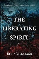 The Liberating Spirit: Toward an Hispanic American Pentecostal Social Ethic