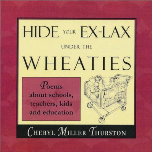 Hide Your Ex-lax Under the Wheaties: Poems About Schools, Teachers, Kids, and Education