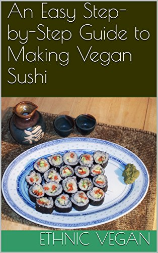 An Easy Step-by-Step Guide to Making Vegan Sushi (English Edition)