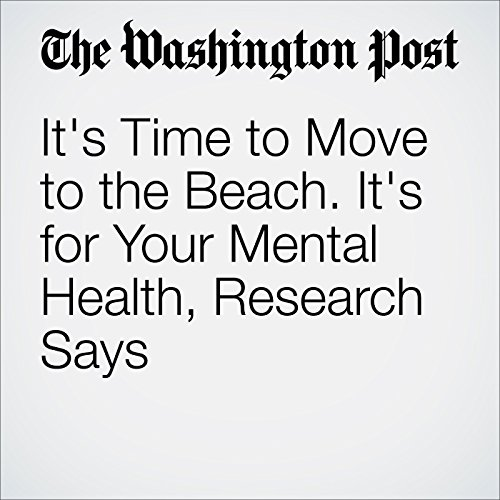 It's Time to Move to the Beach. It's for Your Mental Health, Research Says audiobook cover art